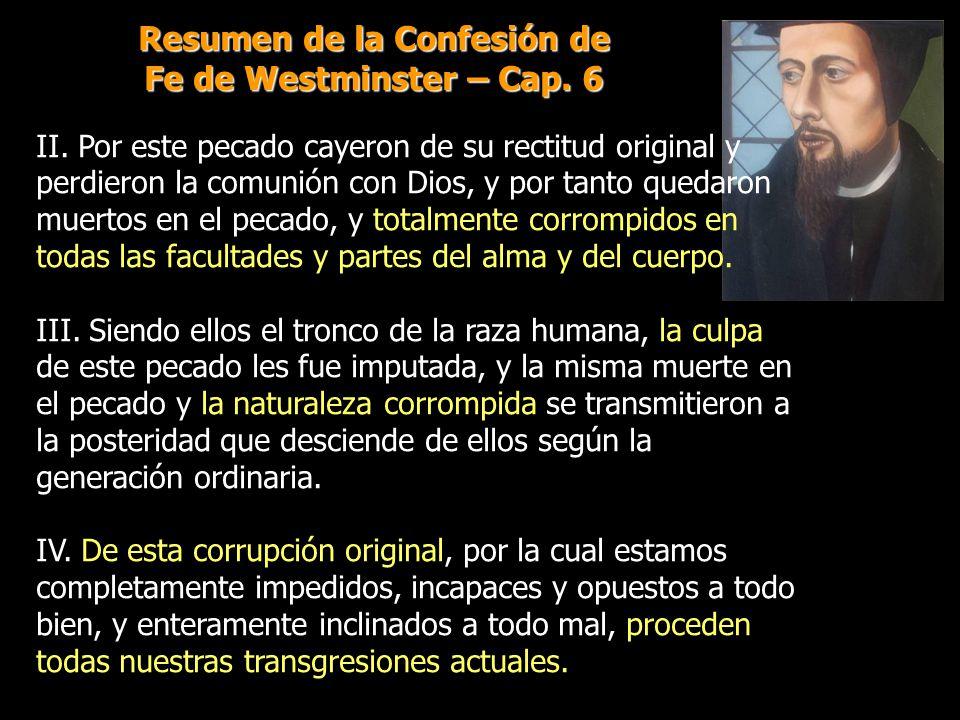 II. Por este pecado cayeron de su rectitud original y perdieron la comunión con Dios, y por tanto quedaron muertos en el pecado, y totalmente corrompi
