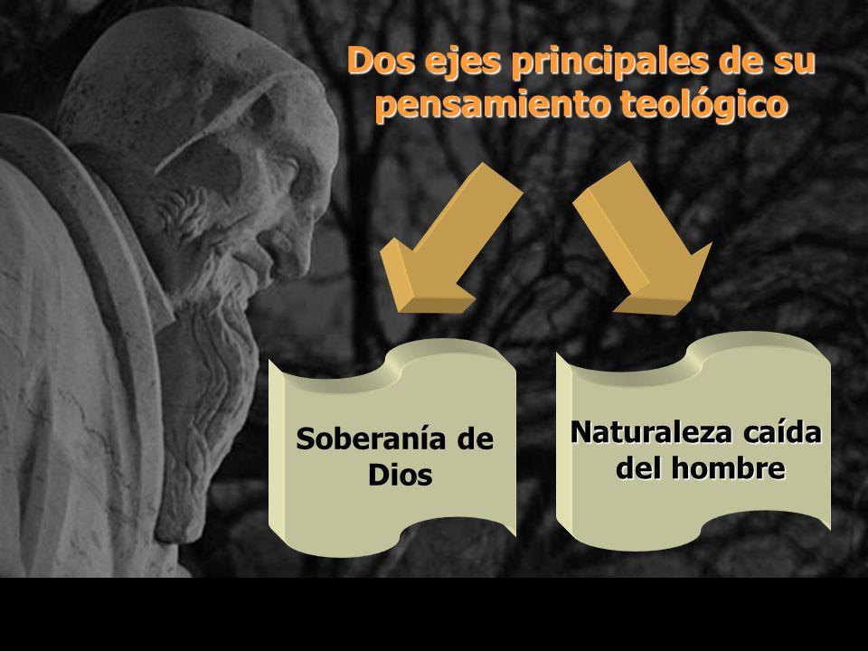 Dos ejes principales de su pensamiento teológico Soberanía de Dios Naturaleza caída del hombre