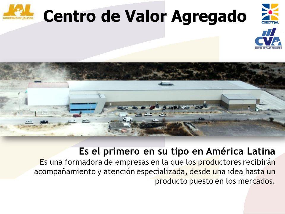 Centro de Valor Agregado Es el primero en su tipo en América Latina Es una formadora de empresas en la que los productores recibirán acompañamiento y