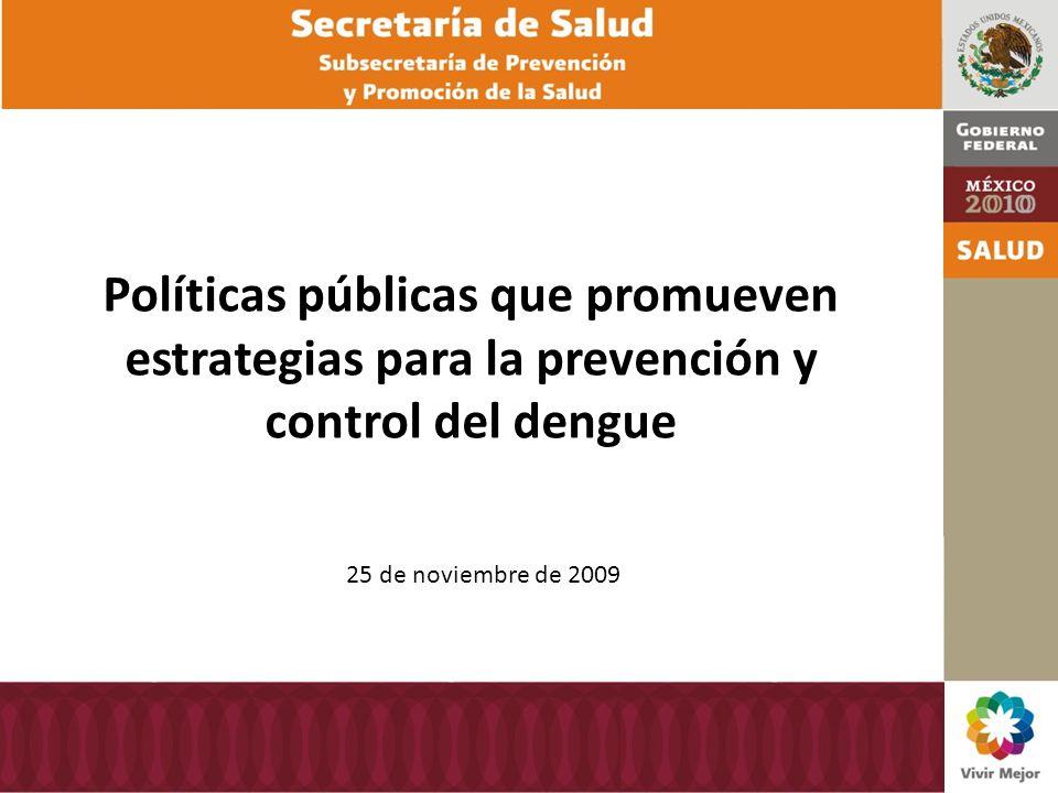 24 de septiembre de 2009 Políticas públicas que promueven estrategias para la prevención y control del dengue 25 de noviembre de 2009