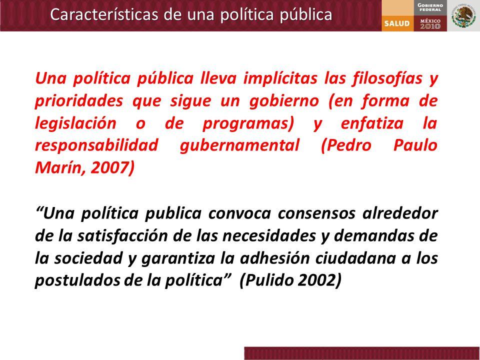 Características de una política pública Una política publica convoca consensos alrededor de la satisfacción de las necesidades y demandas de la socied