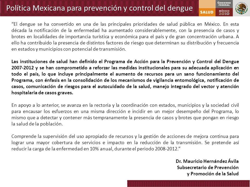 Política Mexicana para prevención y control del dengue El dengue se ha convertido en una de las principales prioridades de salud pública en México. En