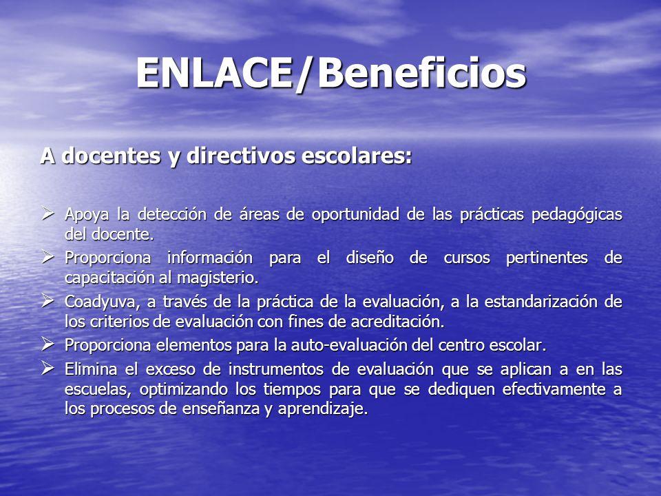 ENLACE/Beneficios A padres de familia y estudiantes: A padres de familia y estudiantes: Ofrece información respecto de su nivel de logro y orientación respecto de los contenidos educativos que deben reforzar.