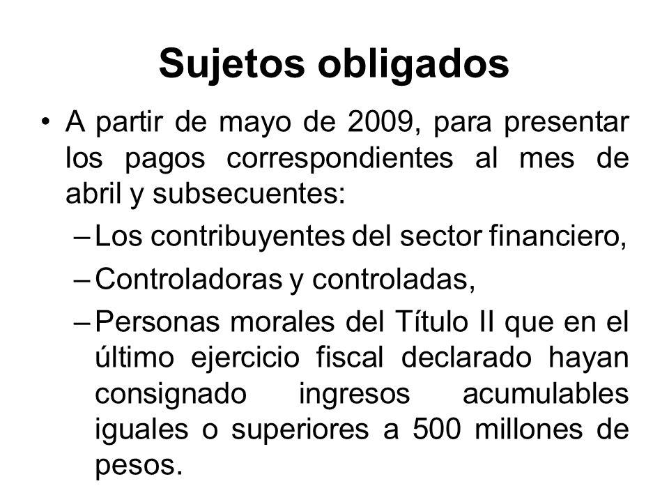 Sujetos obligados A partir de noviembre de 2009, para presentar los pagos correspondientes al mes de octubre y subsecuentes: –El Poder Legislativo, el PJF y la Administración Pública Centralizada, en términos de la LOAPF.