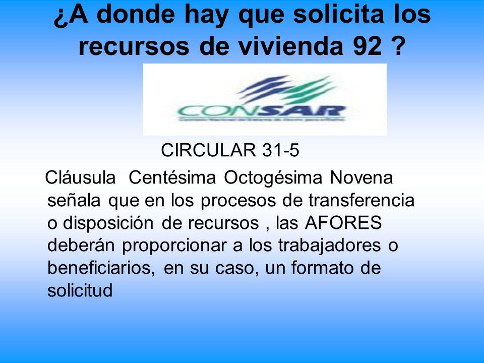 ¿A donde hay que solicita los recursos de vivienda 92 ? CIRCULAR 31-5 Cláusula Centésima Octogésima Novena señala que en los procesos de transferencia