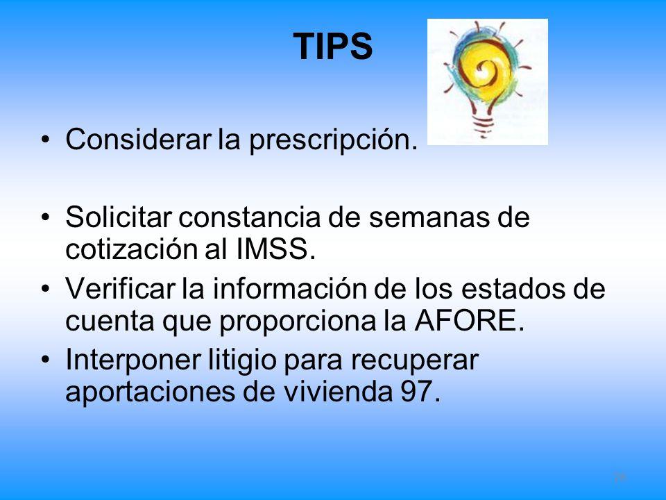 TIPS Considerar la prescripción. Solicitar constancia de semanas de cotización al IMSS. Verificar la información de los estados de cuenta que proporci