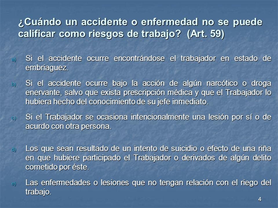 ¿Cuándo un accidente o enfermedad no se puede calificar como riesgos de trabajo? (Art. 59) a) Si el accidente ocurre encontrándose el trabajador en es