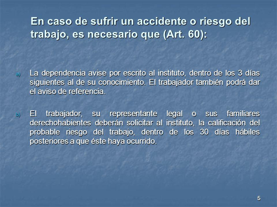 En caso de sufrir un accidente o riesgo del trabajo, es necesario que (Art. 60): a) La dependencia avise por escrito al instituto, dentro de los 3 día