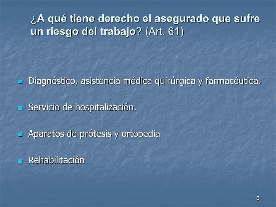 ¿A qué tiene derecho el asegurado que sufre un riesgo del trabajo? (Art. 61) Diagnóstico, asistencia médica quirúrgica y farmacéutica. Diagnóstico, as