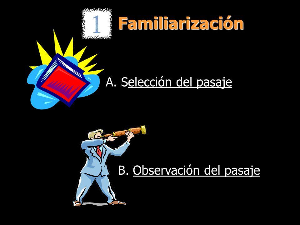 A. Selección del pasaje B. Observación del pasaje Familiarización