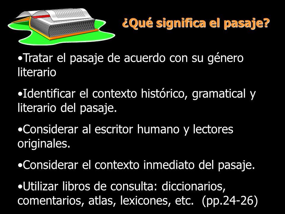 ¿Qué significa el pasaje? Tratar el pasaje de acuerdo con su género literario Identificar el contexto histórico, gramatical y literario del pasaje. Co