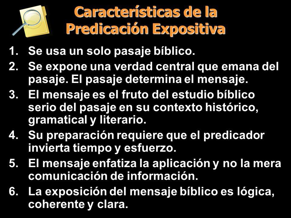 Características de la Predicación Expositiva 1.Se usa un solo pasaje bíblico. 2.Se expone una verdad central que emana del pasaje. El pasaje determina