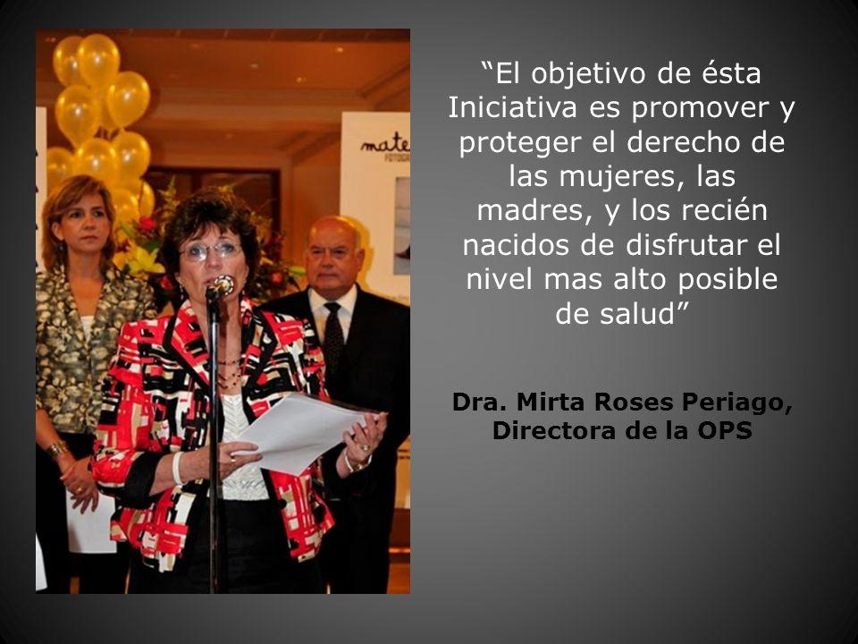 El objetivo de ésta Iniciativa es promover y proteger el derecho de las mujeres, las madres, y los recién nacidos de disfrutar el nivel mas alto posible de salud Dra.