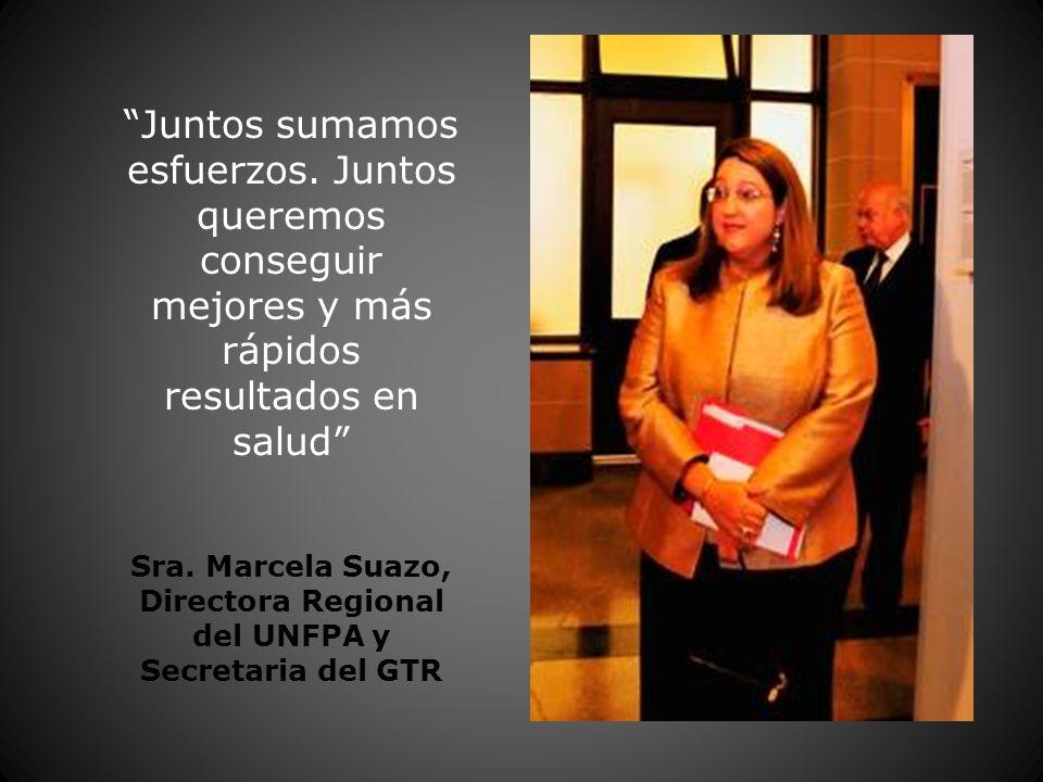 Juntos sumamos esfuerzos. Juntos queremos conseguir mejores y más rápidos resultados en salud Sra. Marcela Suazo, Directora Regional del UNFPA y Secre