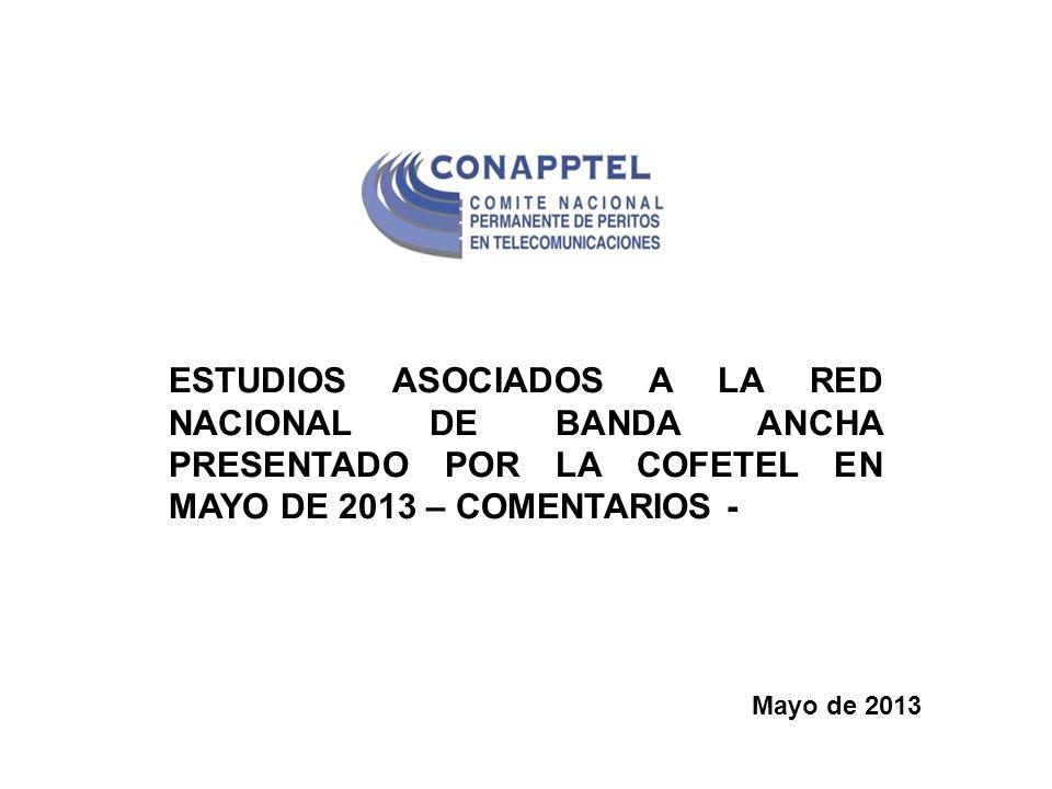 ESTUDIOS ASOCIADOS A LA RED NACIONAL DE BANDA ANCHA PRESENTADO POR LA COFETEL EN MAYO DE 2013 – COMENTARIOS - Mayo de 2013