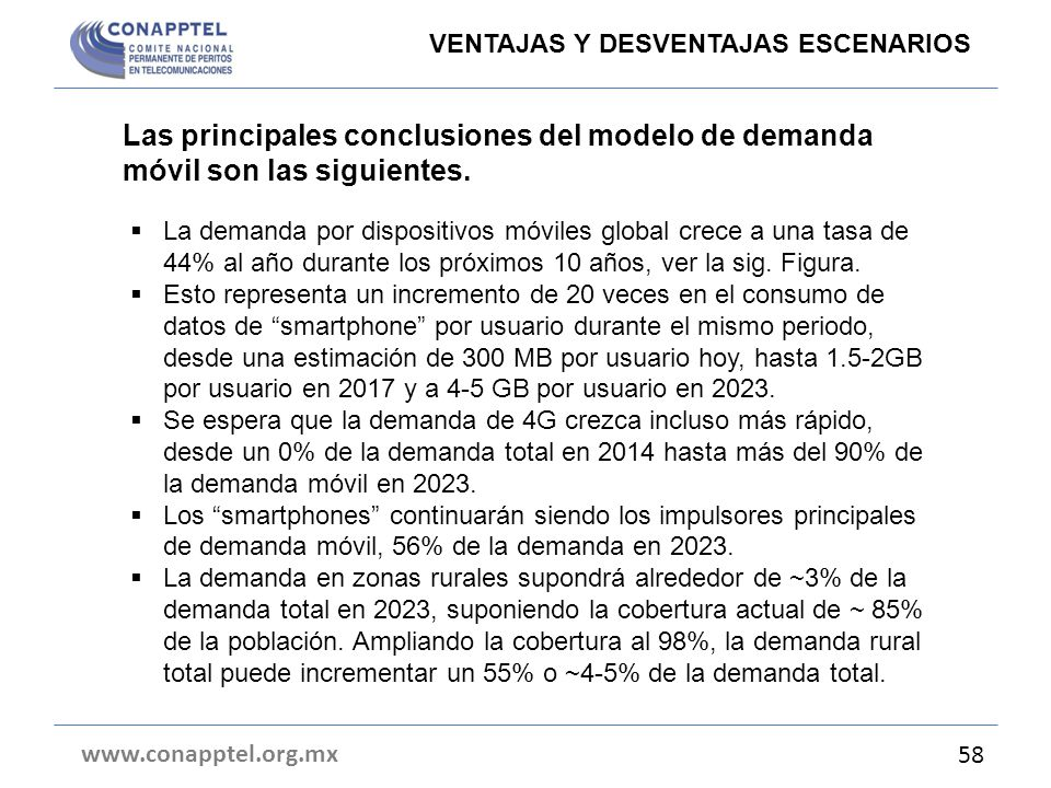 Las principales conclusiones del modelo de demanda móvil son las siguientes. www.conapptel.org.mx 58 VENTAJAS Y DESVENTAJAS ESCENARIOS La demanda por