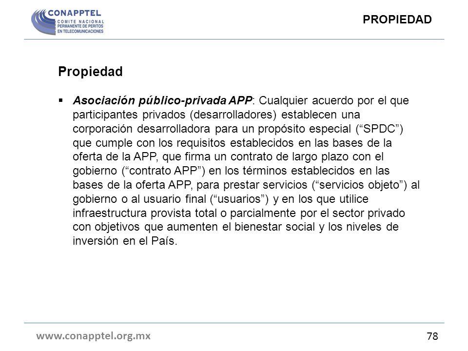 www.conapptel.org.mx 78 Propiedad Asociación público-privada APP: Cualquier acuerdo por el que participantes privados (desarrolladores) establecen una