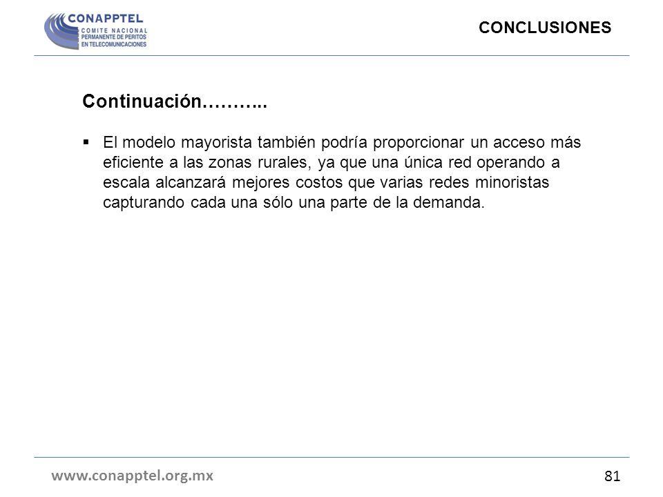 www.conapptel.org.mx 81 Continuación……….. El modelo mayorista también podría proporcionar un acceso más eficiente a las zonas rurales, ya que una únic