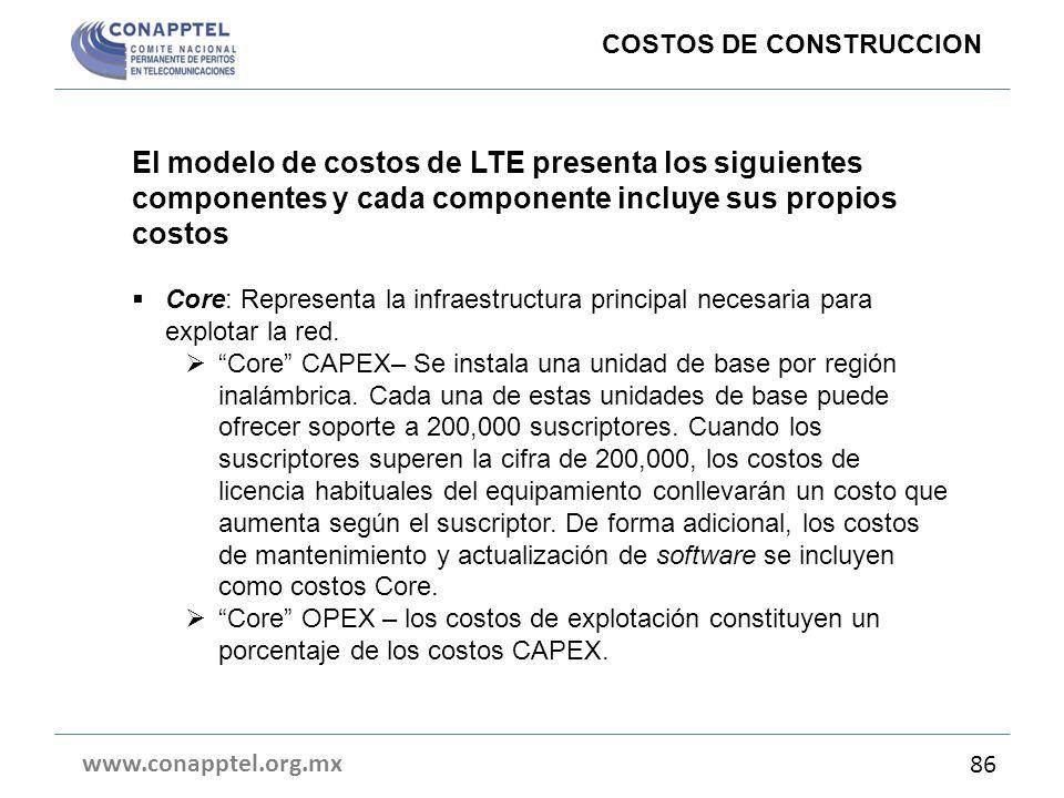 www.conapptel.org.mx 86 COSTOS DE CONSTRUCCION El modelo de costos de LTE presenta los siguientes componentes y cada componente incluye sus propios co