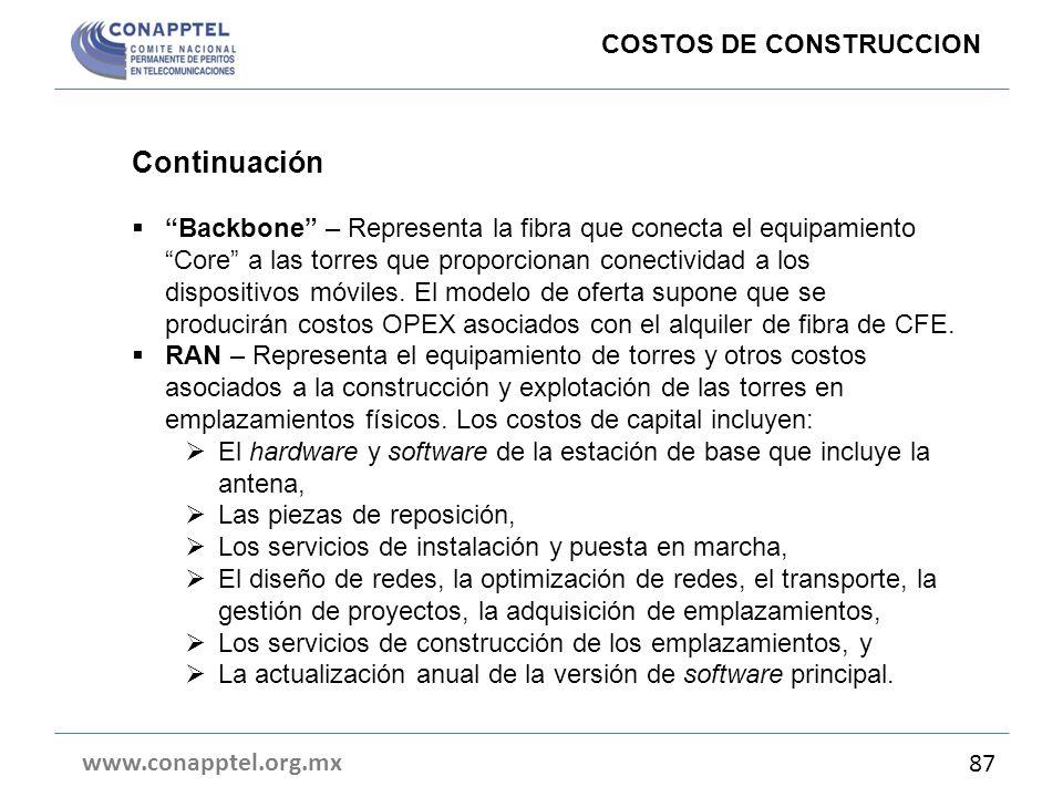 www.conapptel.org.mx 87 COSTOS DE CONSTRUCCION Continuación Backbone – Representa la fibra que conecta el equipamiento Core a las torres que proporcio
