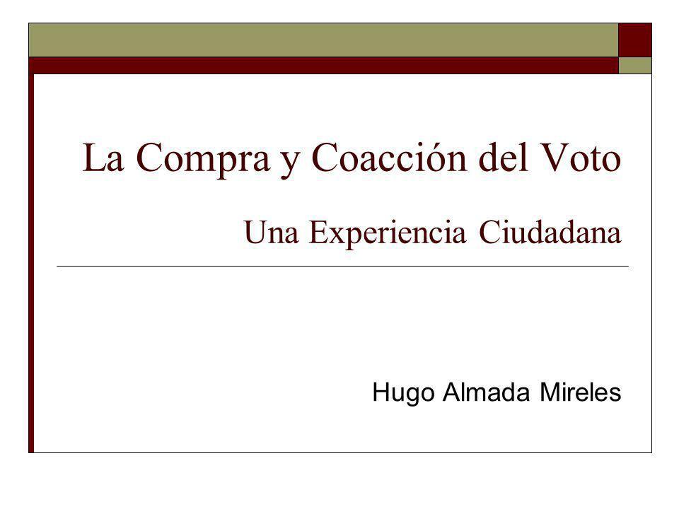 La Compra y Coacción del Voto Una Experiencia Ciudadana Hugo Almada Mireles