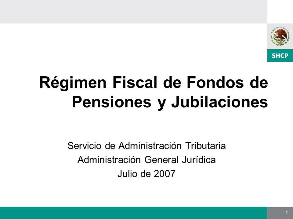 1 Régimen Fiscal de Fondos de Pensiones y Jubilaciones Servicio de Administración Tributaria Administración General Jurídica Julio de 2007