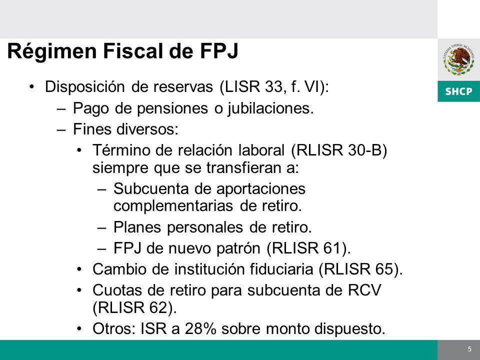5 Régimen Fiscal de FPJ Disposición de reservas (LISR 33, f.