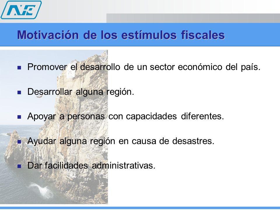 Motivación de los estímulos fiscales Promover el desarrollo de un sector económico del país. Desarrollar alguna región. Apoyar a personas con capacida
