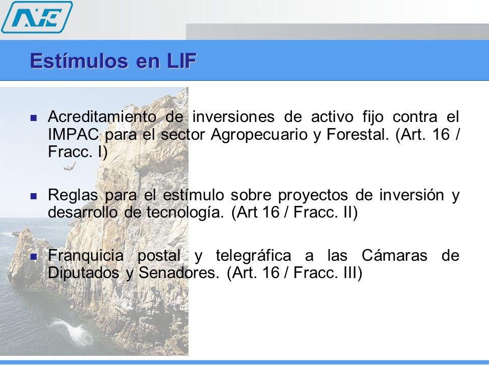 Estímulos en LIF Acreditamiento de inversiones de activo fijo contra el IMPAC para el sector Agropecuario y Forestal. (Art. 16 / Fracc. I) Reglas para