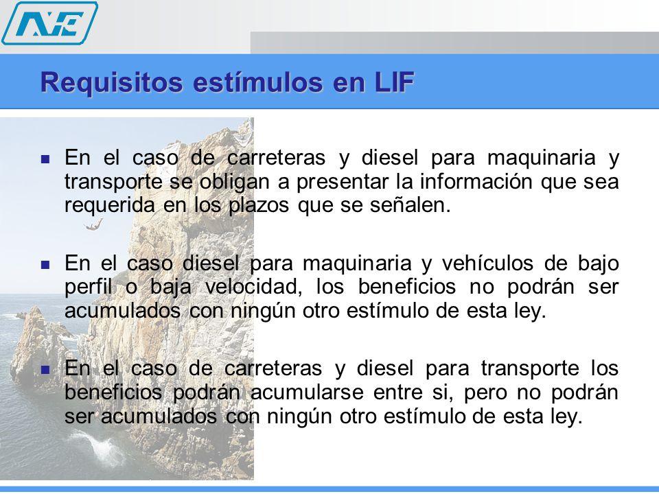 Requisitos estímulos en LIF En el caso de carreteras y diesel para maquinaria y transporte se obligan a presentar la información que sea requerida en los plazos que se señalen.