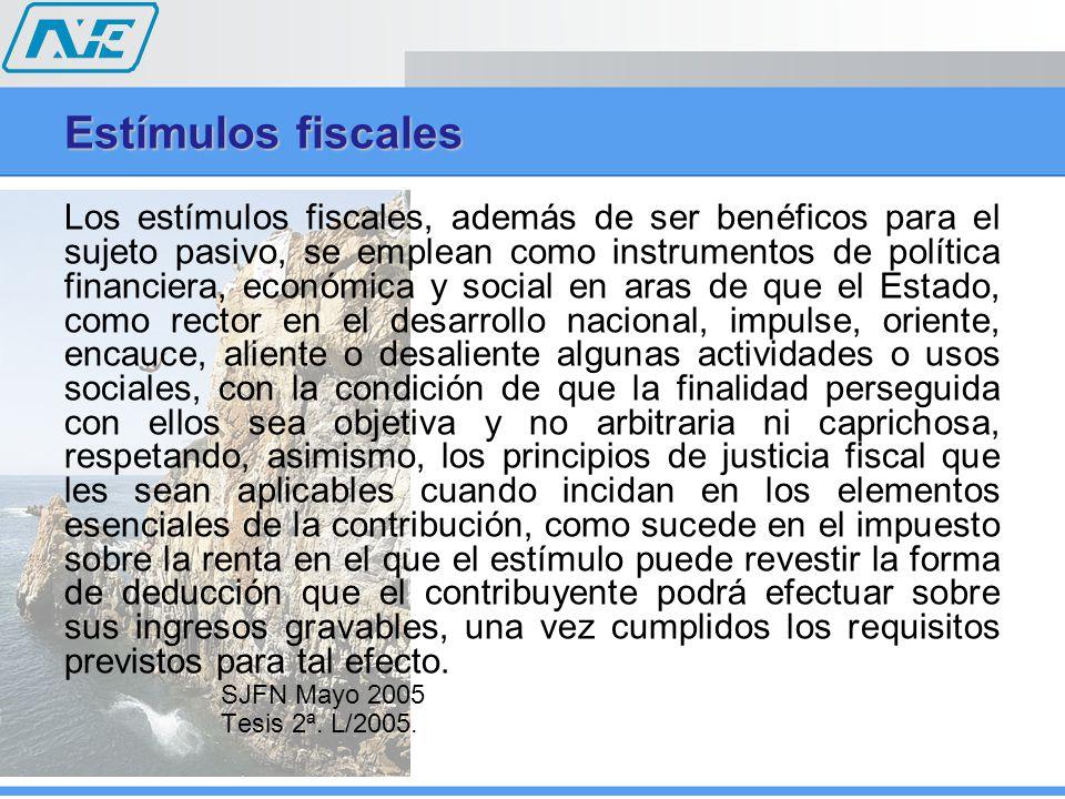 Estímulos fiscales Los estímulos fiscales, además de ser benéficos para el sujeto pasivo, se emplean como instrumentos de política financiera, económi