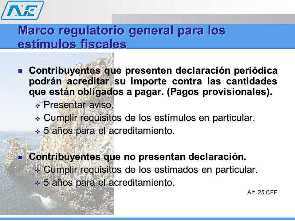 Marco regulatorio general para los estímulos fiscales Contribuyentes que presenten declaración periódica podrán acreditar su importe contra las cantidades que están obligados a pagar.