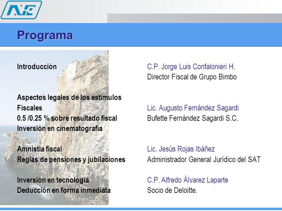 Programa Introducción C.P. Jorge Luis Confalonieri H. Director Fiscal de Grupo Bimbo Aspectos legales de los estímulos Fiscales Lic. Augusto Fernández