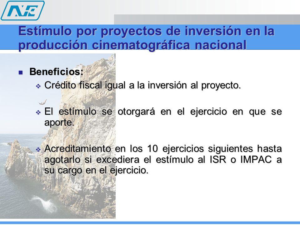 Beneficios: Beneficios: Crédito fiscal igual a la inversión al proyecto.