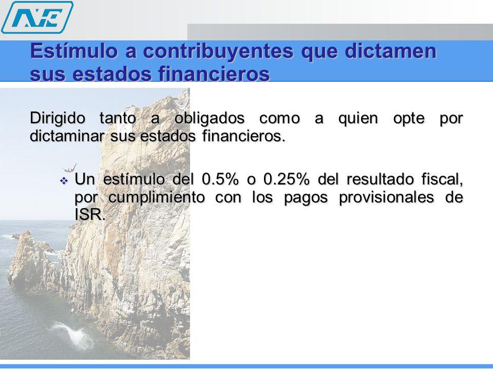 Estímulo a contribuyentes que dictamen sus estados financieros Dirigido tanto a obligados como a quien opte por dictaminar sus estados financieros. Un