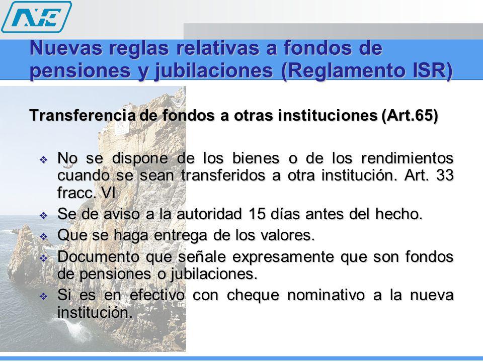Transferencia de fondos a otras instituciones (Art.65) No se dispone de los bienes o de los rendimientos cuando se sean transferidos a otra institución.