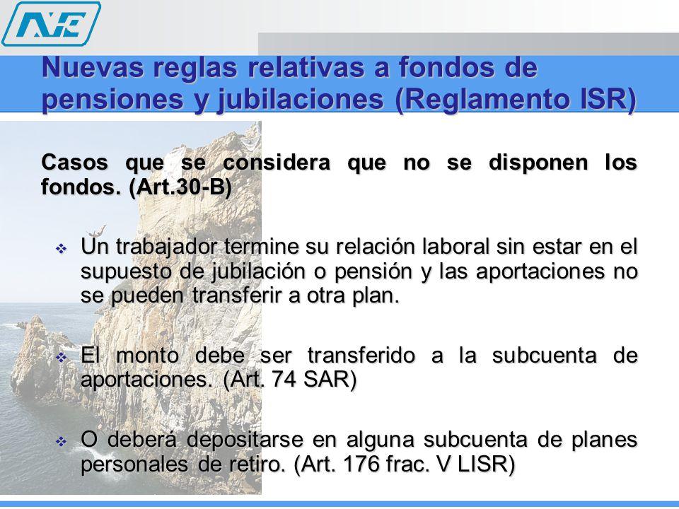 Casos que se considera que no se disponen los fondos. (Art.30-B) Un trabajador termine su relación laboral sin estar en el supuesto de jubilación o pe