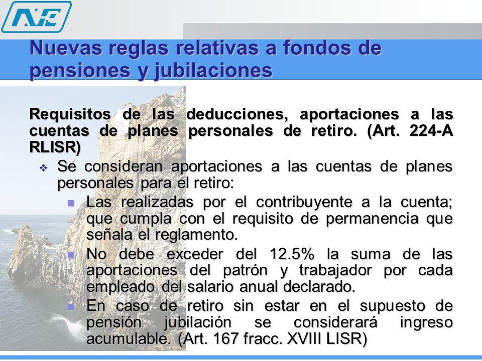 Requisitos de las deducciones, aportaciones a las cuentas de planes personales de retiro. (Art. 224-A RLISR) Se consideran aportaciones a las cuentas