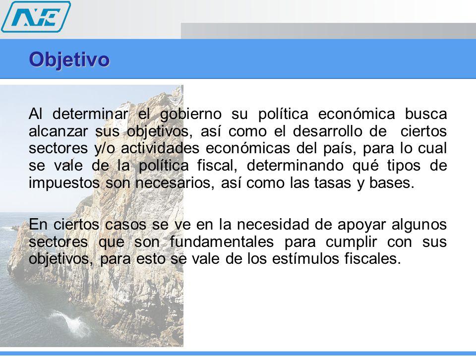 Objetivo Al determinar el gobierno su política económica busca alcanzar sus objetivos, así como el desarrollo de ciertos sectores y/o actividades económicas del país, para lo cual se vale de la política fiscal, determinando qué tipos de impuestos son necesarios, así como las tasas y bases.