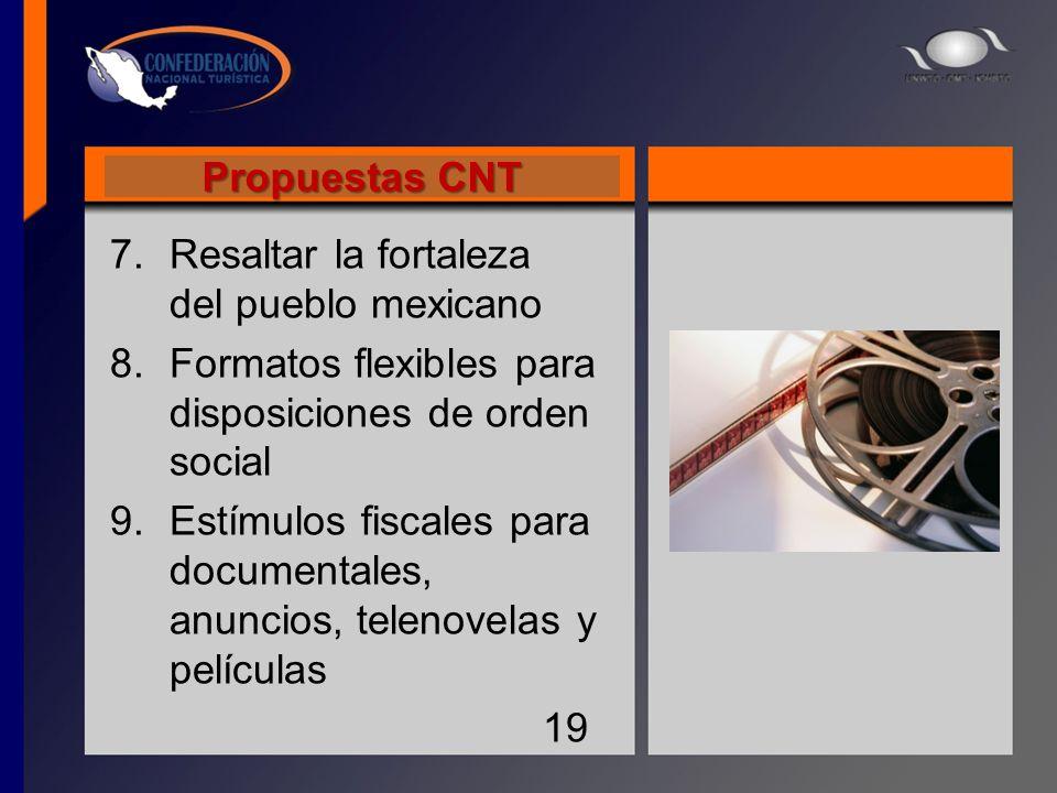 Propuestas CNT 7.Resaltar la fortaleza del pueblo mexicano 8.Formatos flexibles para disposiciones de orden social 9.Estímulos fiscales para documenta