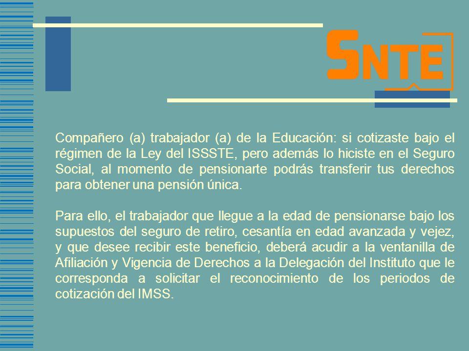 Compañero (a) trabajador (a) de la Educación: si cotizaste bajo el régimen de la Ley del ISSSTE, pero además lo hiciste en el Seguro Social, al moment