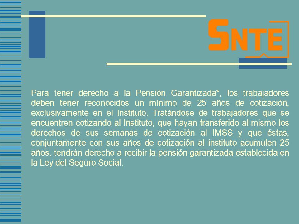 Para tener derecho a la Pensión Garantizada*, los trabajadores deben tener reconocidos un mínimo de 25 años de cotización, exclusivamente en el Instit