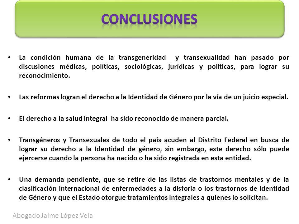 La condición humana de la transgeneridad y transexualidad han pasado por discusiones médicas, políticas, sociológicas, jurídicas y políticas, para log