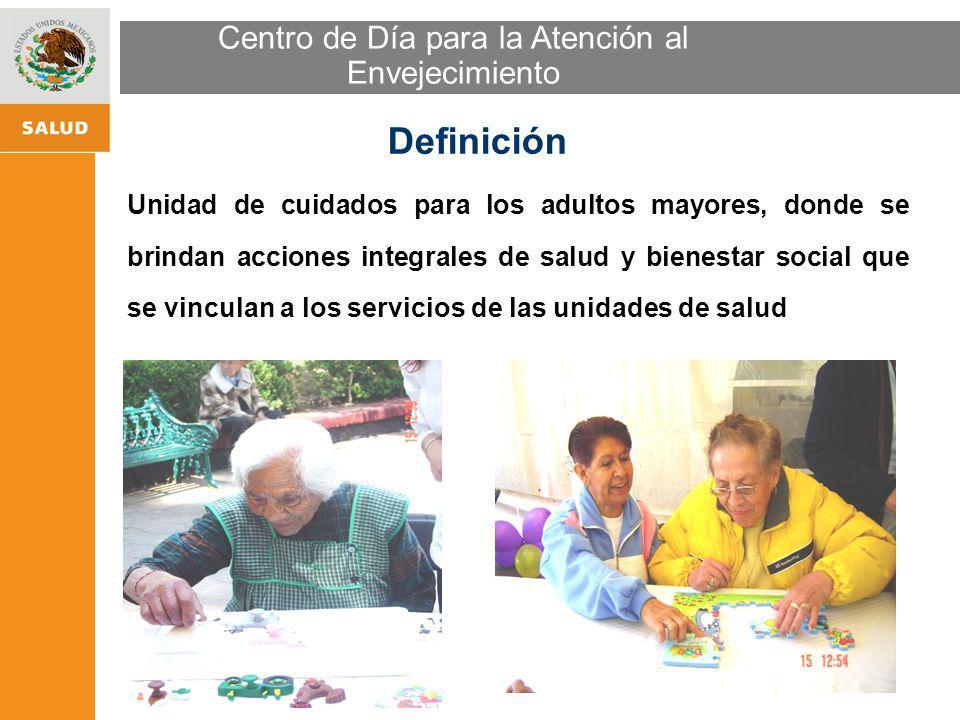 ESTRATEGIA NACIONAL DE PROMOCIÓN Y PREVENCIÓN PARA UNA MEJOR SALUD Centro de Día para la Atención al Envejecimiento Unidad de cuidados para los adulto