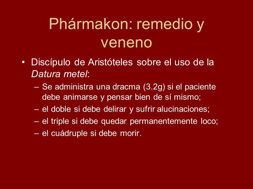 Phármakon: remedio y veneno Discípulo de Aristóteles sobre el uso de la Datura metel: –Se administra una dracma (3.2g) si el paciente debe animarse y