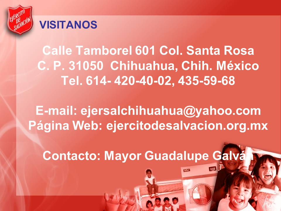 VISITANOS Calle Tamborel 601 Col. Santa Rosa C. P. 31050 Chihuahua, Chih. México Tel. 614- 420-40-02, 435-59-68 E-mail: ejersalchihuahua@yahoo.com Pág