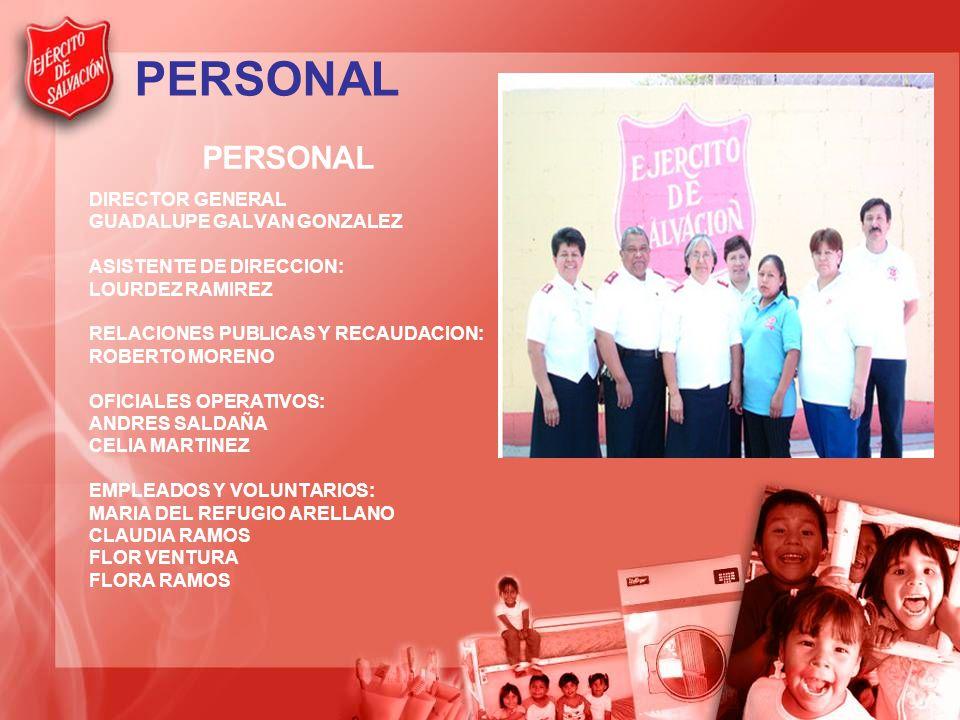 PERSONAL DIRECTOR GENERAL GUADALUPE GALVAN GONZALEZ ASISTENTE DE DIRECCION: LOURDEZ RAMIREZ RELACIONES PUBLICAS Y RECAUDACION: ROBERTO MORENO OFICIALES OPERATIVOS: ANDRES SALDAÑA CELIA MARTINEZ EMPLEADOS Y VOLUNTARIOS: MARIA DEL REFUGIO ARELLANO CLAUDIA RAMOS FLOR VENTURA FLORA RAMOS
