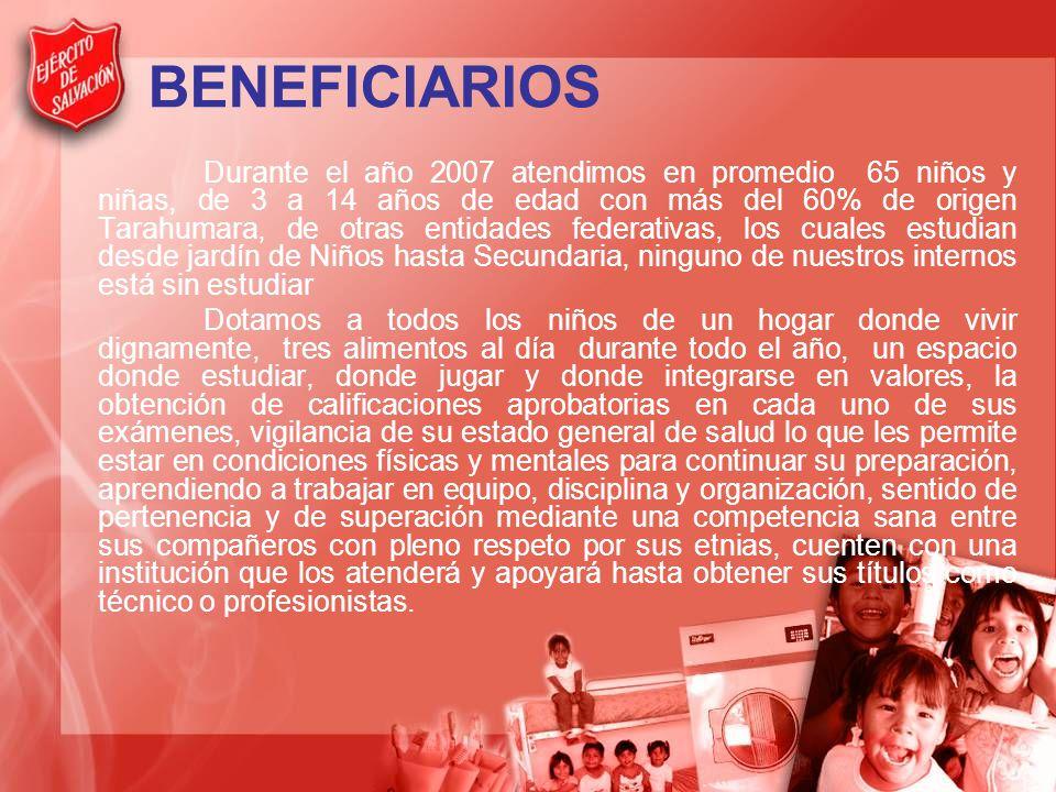 BENEFICIARIOS Durante el año 2007 atendimos en promedio 65 niños y niñas, de 3 a 14 años de edad con más del 60% de origen Tarahumara, de otras entida