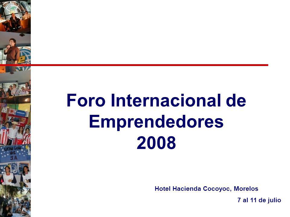 Foro Internacional de Emprendedores 2008 Hotel Hacienda Cocoyoc, Morelos 7 al 11 de julio