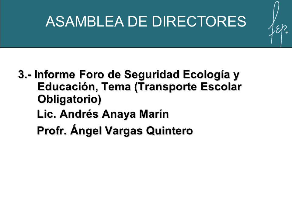 3.- Informe Foro de Seguridad Ecología y Educación, Tema (Transporte Escolar Obligatorio) Lic. Andrés Anaya Marín Lic. Andrés Anaya Marín Profr. Ángel